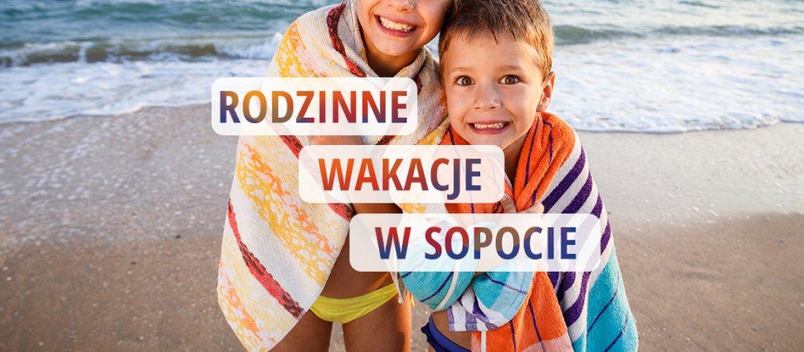 Rodzinne wakacje w Sopocie