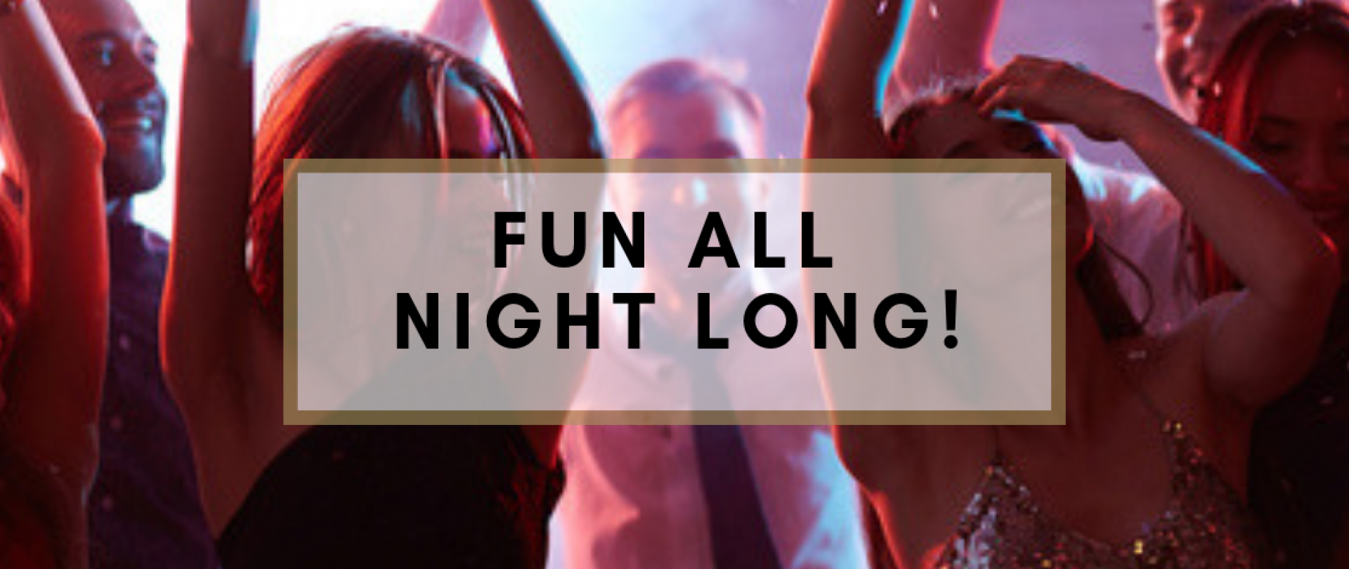 FUN all night long!