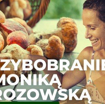 Jesienne Grzybobranie z Moniką Mrozowską